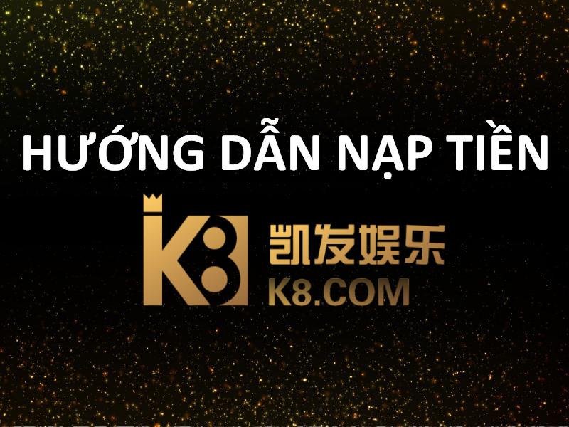 hướng dẫn nạp tiền k8