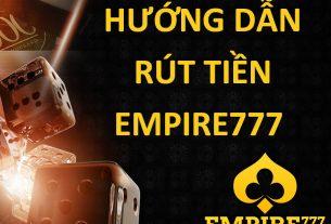 hướng dẫn rút tiền empire777