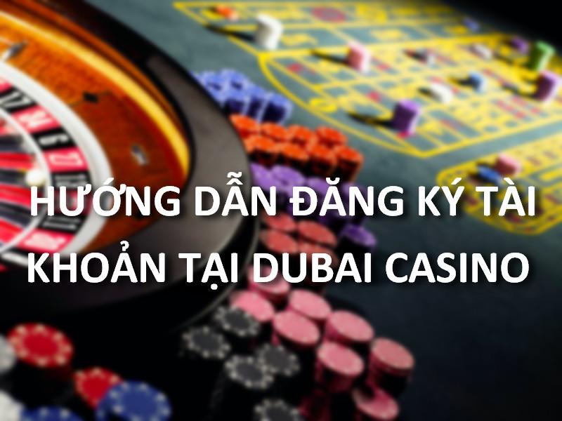 hướng dẫn đăng ký dubai casino
