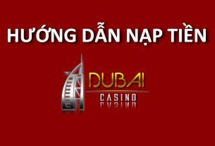 hướng dẫn nạp tiền dubai casino