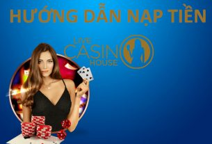 hướng dẫn nạp tiền live casino house