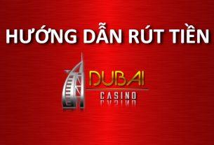 hướng dẫn rút tiền dubai casino