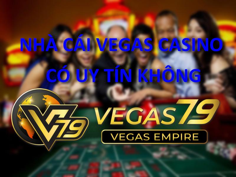 vegas casino có uy tín không