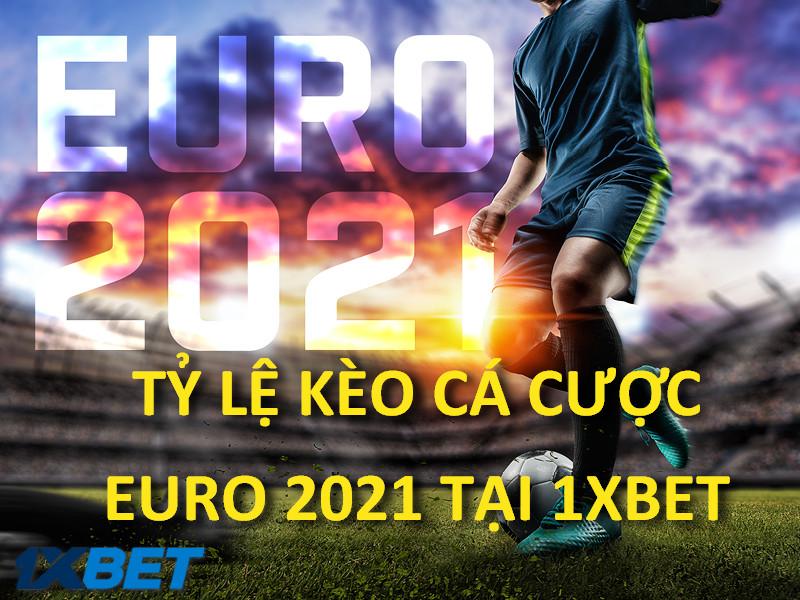 TỶ LỆ KÈO CÁ CƯỢC EURO 2021 ĐẶC SẮC NHẤT TẠI 1XBET