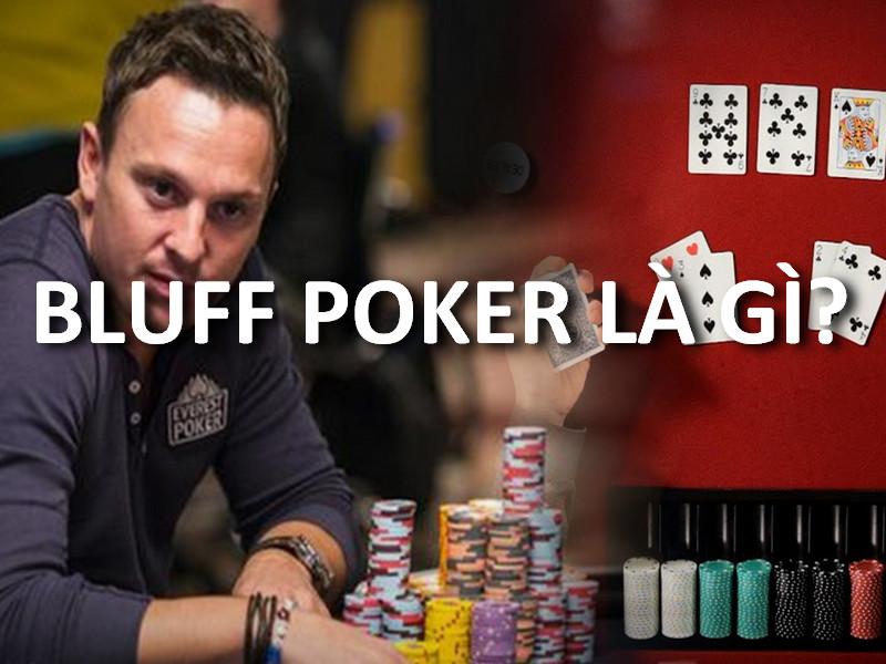 Tìm hiểu bluff poker là gì? Những sai lầm khi đi bluff