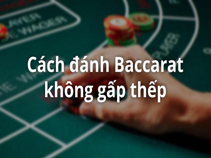 Chia sẻ phương pháp chơi Baccarat theo cầu và không gấp thếp