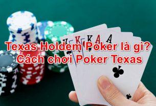 Texas holdem poker là gì? Cách chơi poker texas