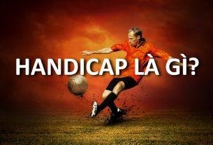 Tìm hiểu kèo Handicap là gì? Cách cá độ kèo bóng đá Châu Á