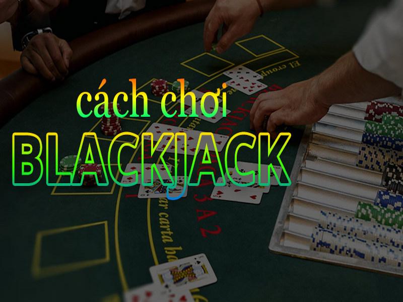 10 cách để giành chiến thắng tại bàn chơi Blackjack