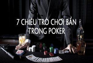 """Cách đối phó với 7 kiểu chơi """"bẩn"""" thường gặp trong Poker"""