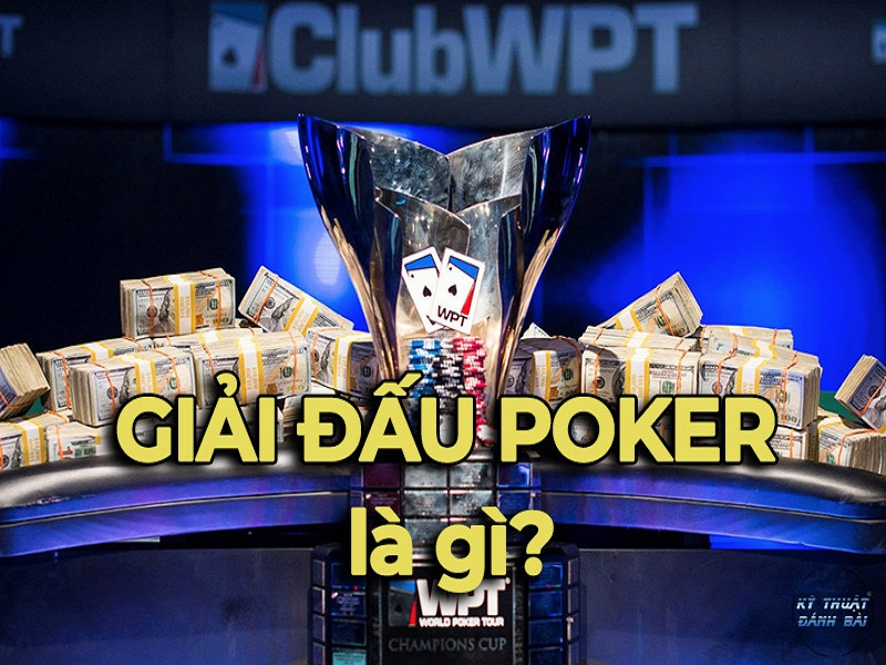 Giải Poker thế giới là gì? Những giải Poker thế giới lớn nhất hiện nay