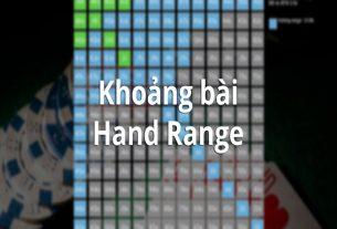 Kỹ năng phán đoán khoảng bài (Hand Range) của đối thủ trong bài Poker