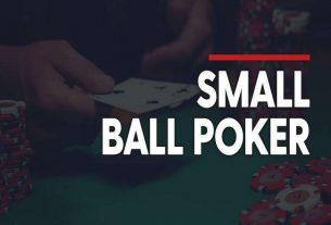Small ball trong Poker là gì? Tìm hiểu rõ hơn về lối chơi này
