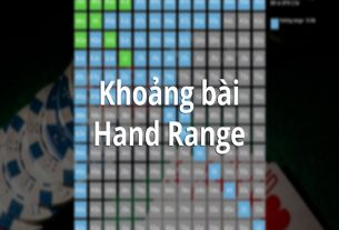 Tìm hiểu thông tin về khoảng bài (Hand Range) trong Poker