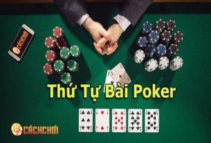 Tìm hiểu về thứ tự bài Poker – Những tay bài mạnh nhất trong Poker